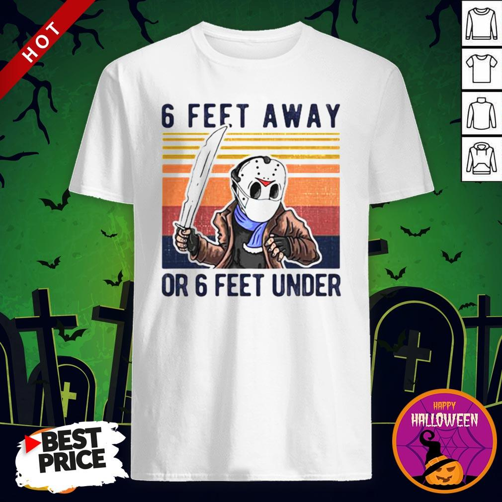 Vip Halloween Jason Voorhees 6 Feet Away Or 6 Feet Under Vintage Retro Shirt