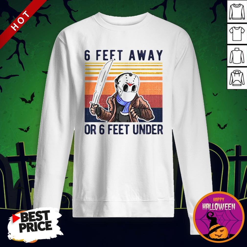 Vip Halloween Jason Voorhees 6 Feet Away Or 6 Feet Under Vintage Retro Sweatshirt