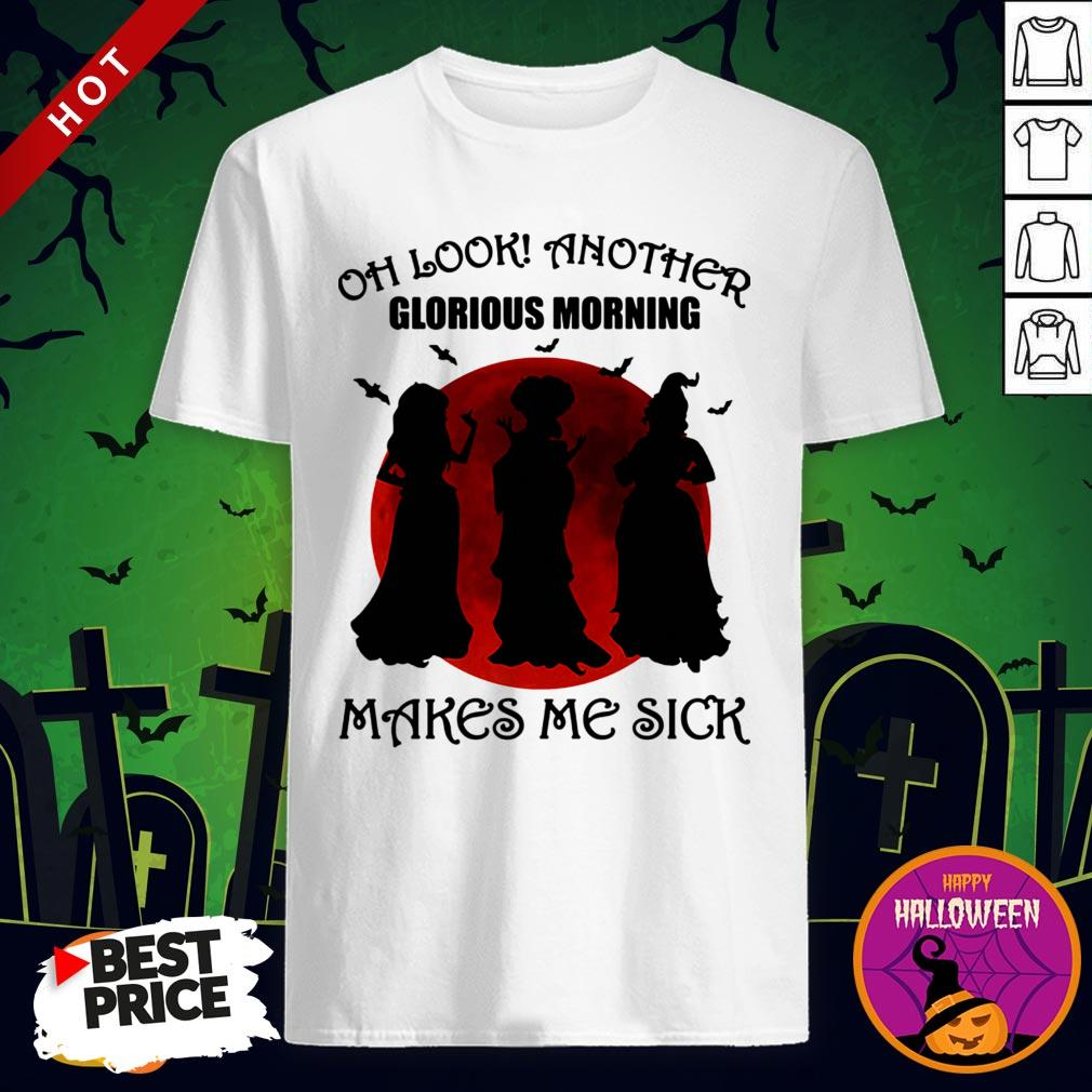 Vip halloween Oh Look Another Glorious Morning Makes Me Sick Shirt