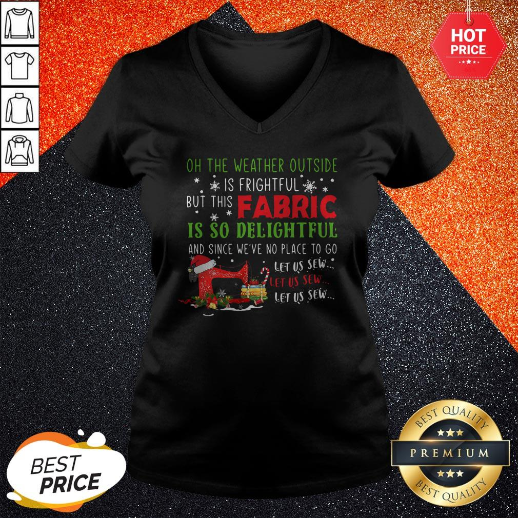 Vip Oh The Weather Outside Is Frightful But This Fabric Is So Delightful Christmas V-neck