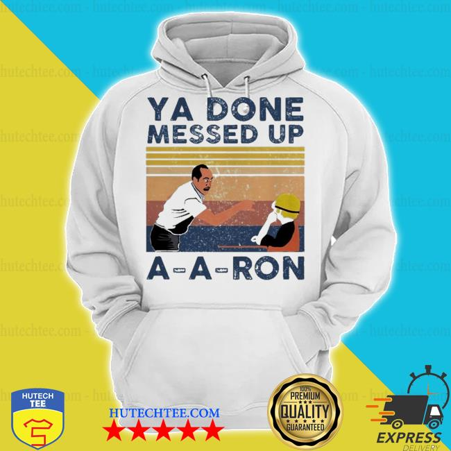 Ya done messed up a-a-ron vintage s hoodie