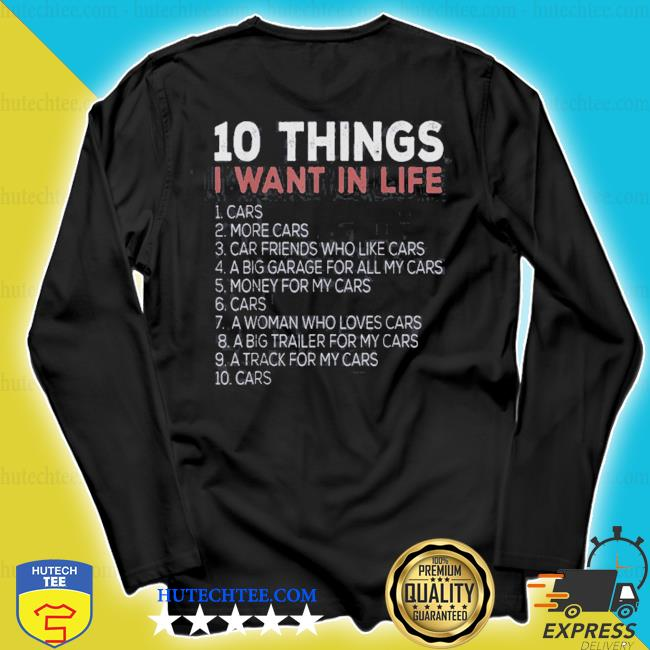 10 things I want in my life cars more cars s longsleeve