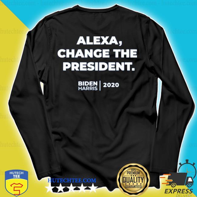 2020 alexa change the president biden harris s longsleeve