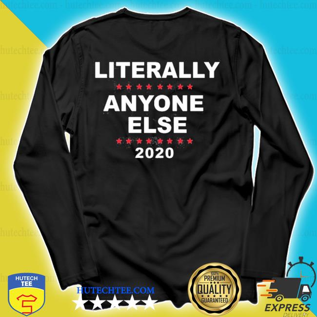 2020 literally anyone else s longsleeve