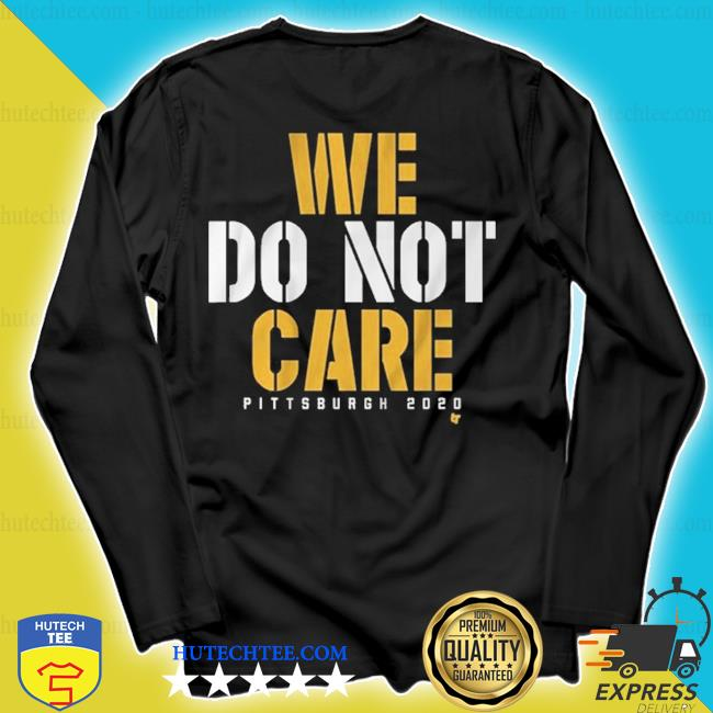 2020 we do not care pittsburgh s longsleeve