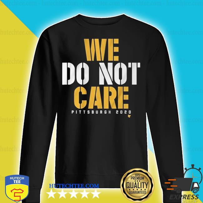 2020 we do not care pittsburgh s sweater