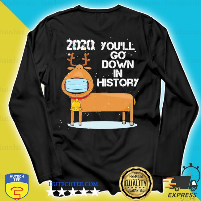2020 you'll go down in history funny reindeer wearing mask ugly sweater longsleeve