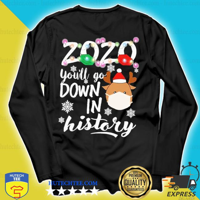 2020 you'll go down in history ugly christmas sweater longsleeve