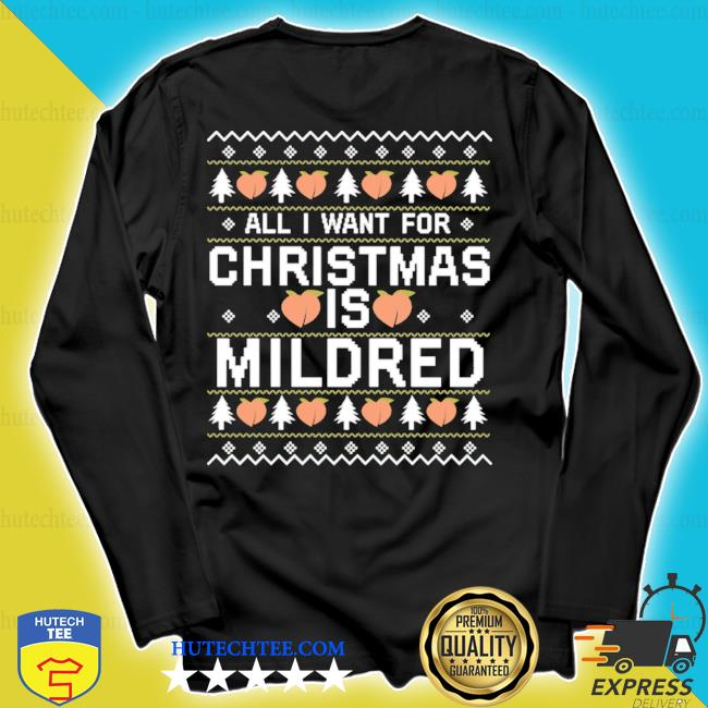All I want for christmas is mildred ugly tee s longsleeve