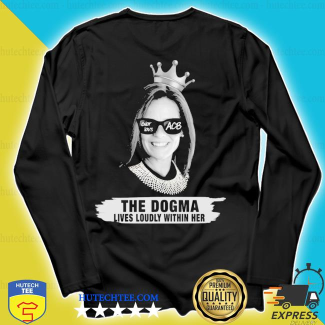Amy coney barrett glorious acb the dogma lives loudly within her s longsleeve