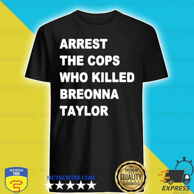 Arrest the cops who killed breonna taylor s shirt