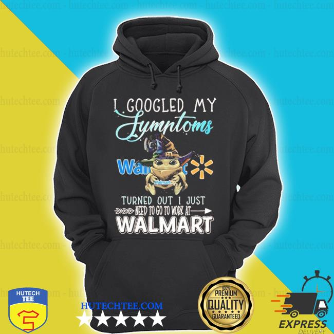 Baby yoda witch I googled my symptoms costco turned out I just need to go to work at walmart shirt