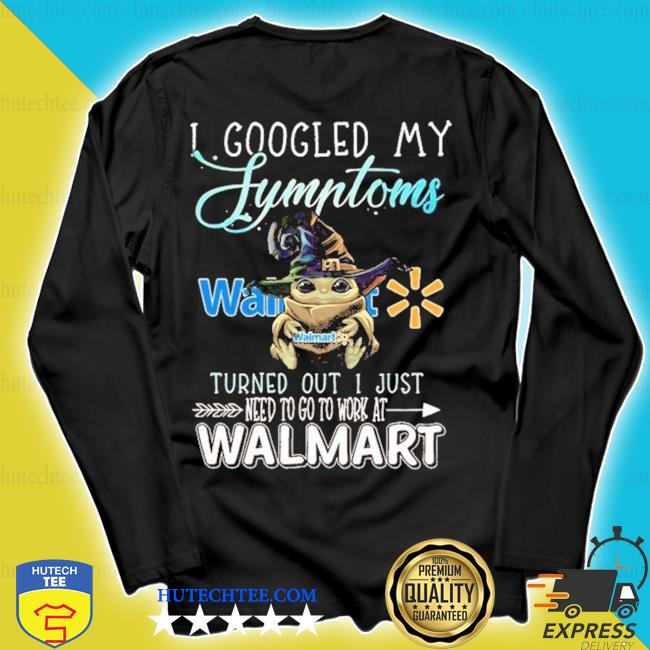 Baby yoda witch I googled my symptoms costco turned out I just need to go to work at walmart s longsleeve