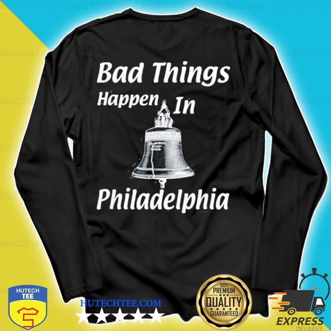 Bad things happen in philadelphia s longsleeve
