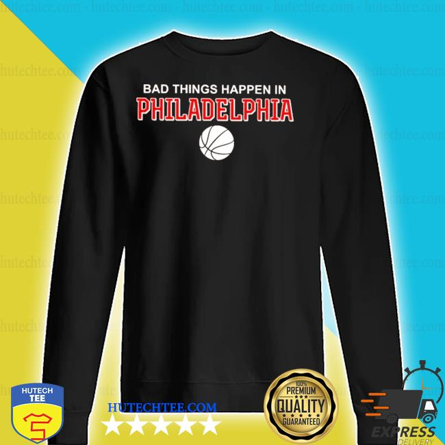Bad things happen in philadelphia s sweater