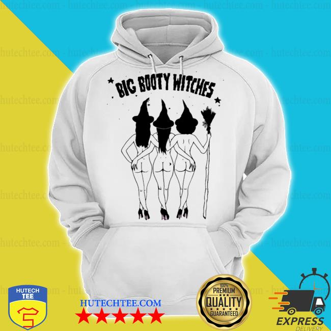 Big booty wiches s hoodie