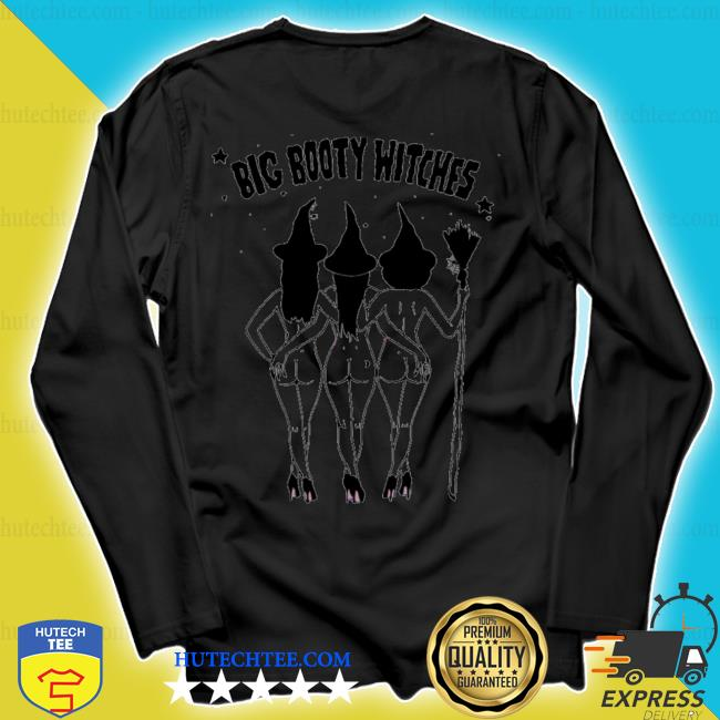 Big booty wiches s longsleeve