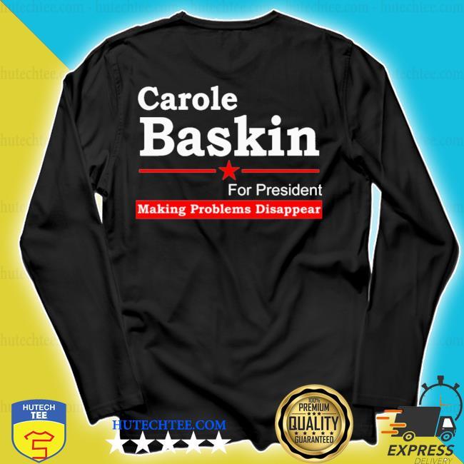 Carole baskin for 2020 president making problems disappear s longsleeve