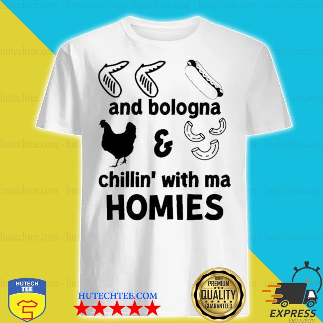 Chicken wing hot dog and bologna chicken and macaroni chillin with ma homies shirt