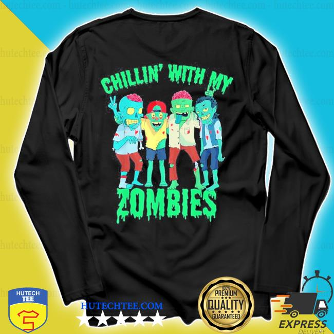 Chillin' with my zombie's halloween s longsleeve