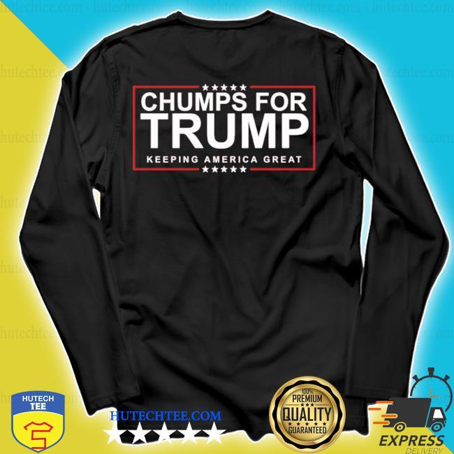 Chumps for trump keeping america great s longsleeve