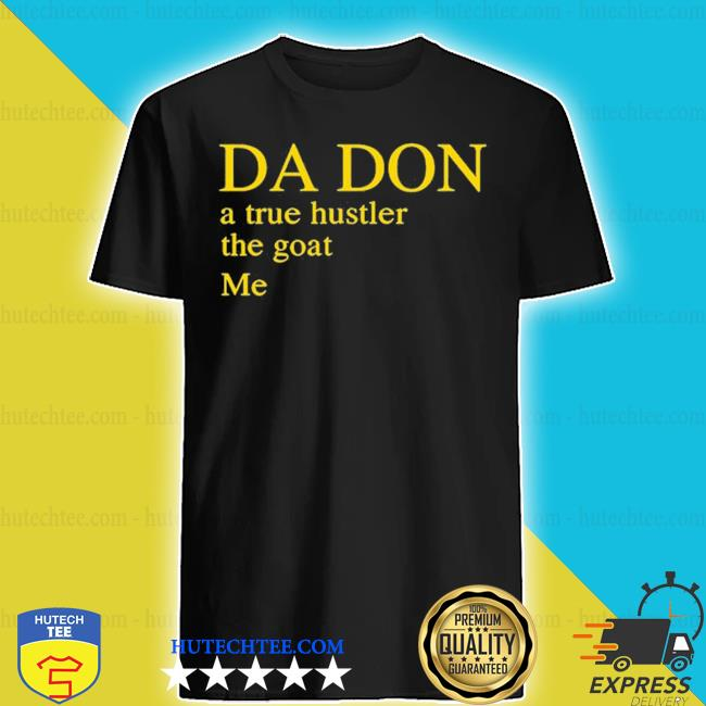Da don a true hustler the goat me s shirt