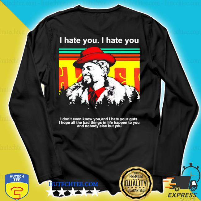 Dave chappelle I hate you I don't even know you and I hate your guts s longsleeve