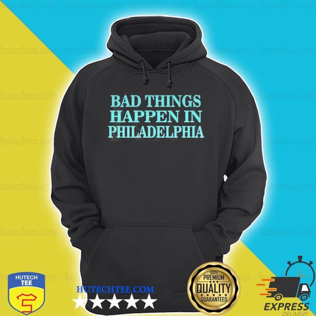 Debate trump quote bad things happen in philadelphia shirt