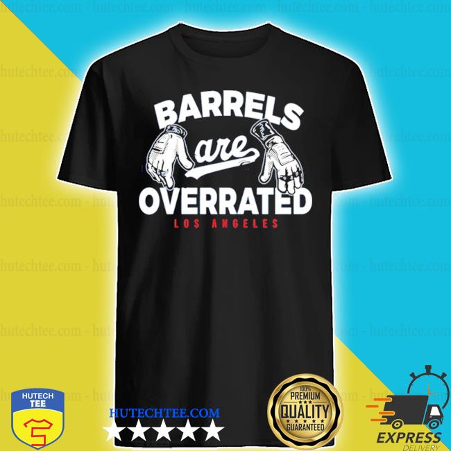 Dodgers barrels are overrated s shirt