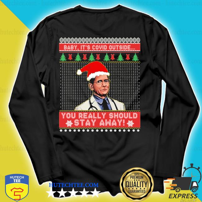 Dr fauci you really should stay away ugly christmas sweater longsleeve