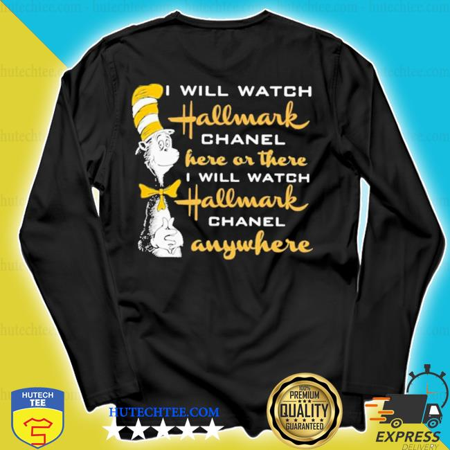 Dr.seuss I will watch hallmark chanel here or there I will hallmark channel anywhere s longsleeve