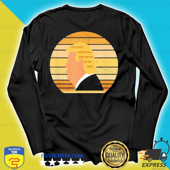 For the sake of success we walk behind those who love their country trump vintage 2020 s longsleeve