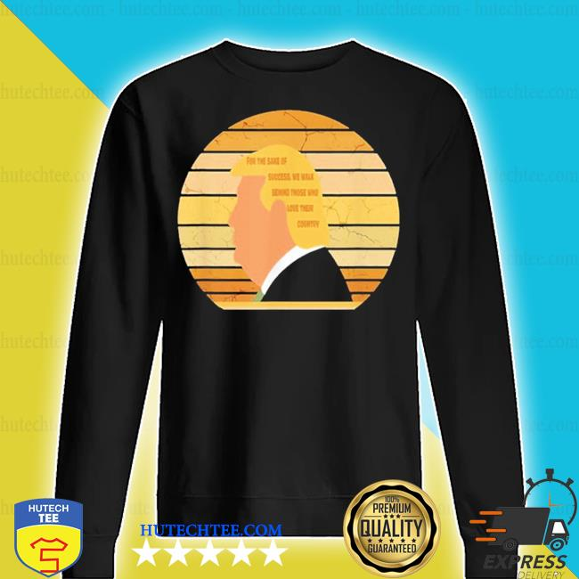 For the sake of success we walk behind those who love their country trump vintage 2020 s sweater