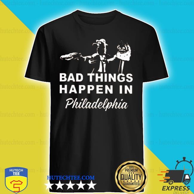 Gritty bad things happen in philadelphia s shirt