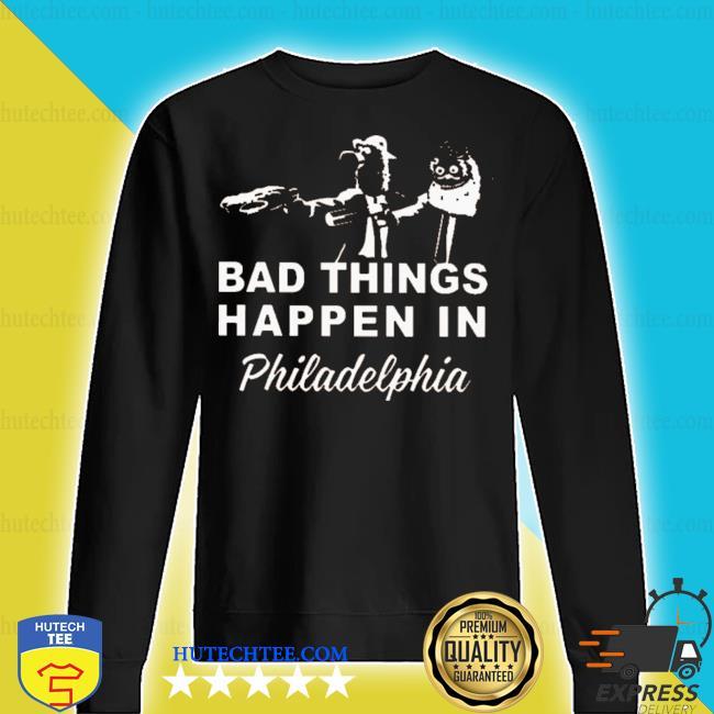 Gritty bad things happen in philadelphia s sweater