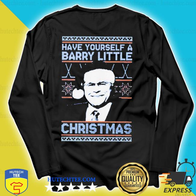 Have yourself a barry little ugly christmas sweater longsleeve