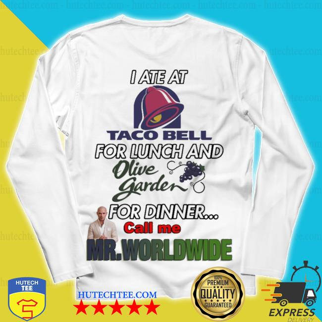 I ate at taco bell for lunch and olive garden for dinner call me mr worldwide s unisex longsleeve