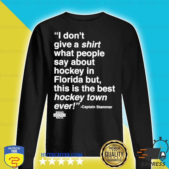 I don't give a shirt what people say about hockey in florida s sweater