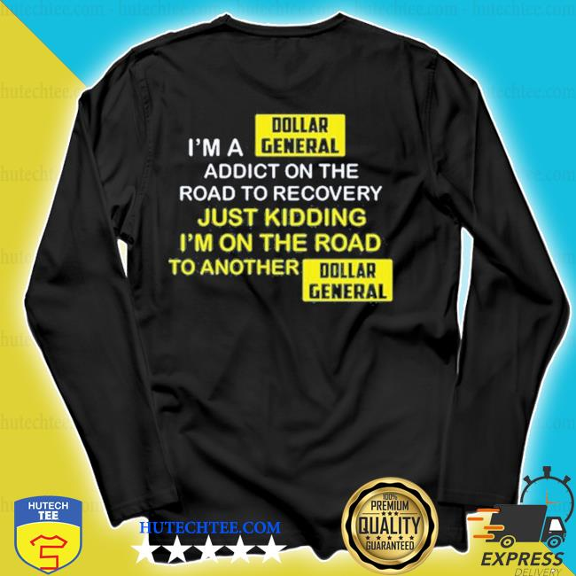 I'm a dollar general addict on the road to recovery s longsleeve