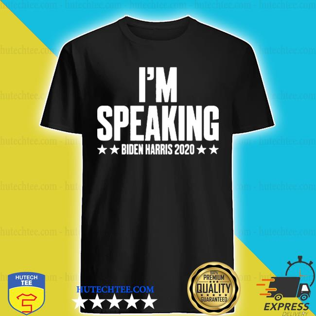 I'm speaking biden harris 2020 s shirt