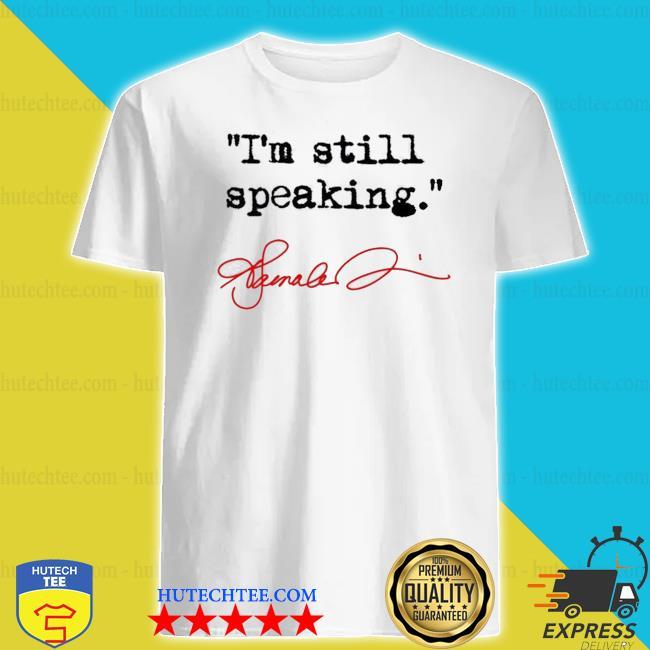 I'm still speaking kamala signature shirt
