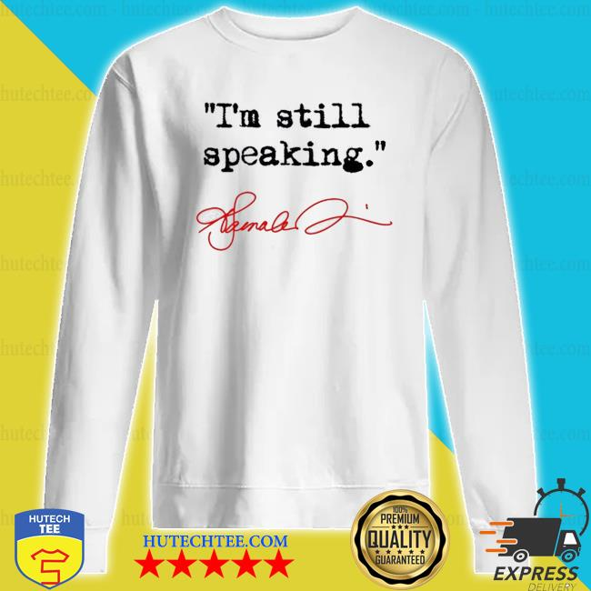 I'm still speaking kamala signature s sweatshirt