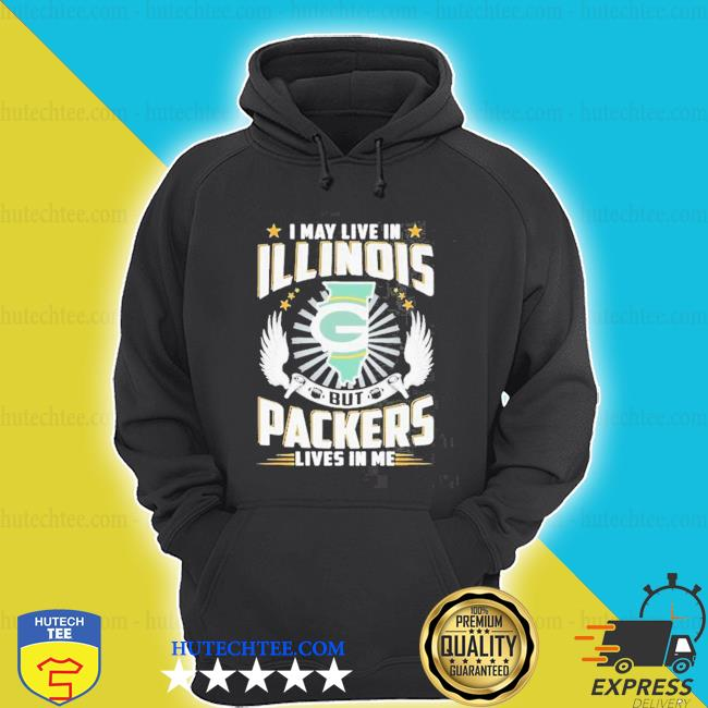 I may live in illinois but packers lives in me shirt