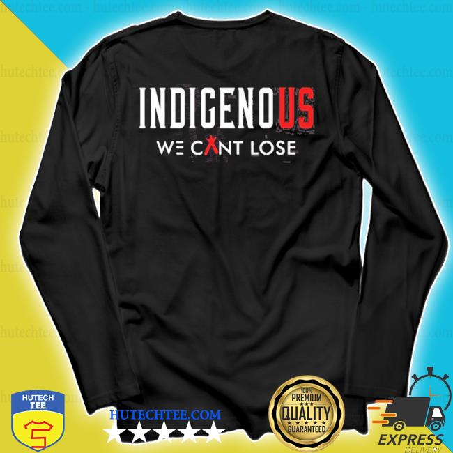 Indigenous we can lose s longsleeve