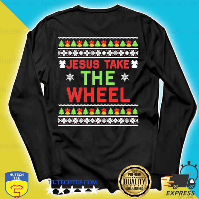 Jesus take the wheel ugly christmas sweater longsleeve
