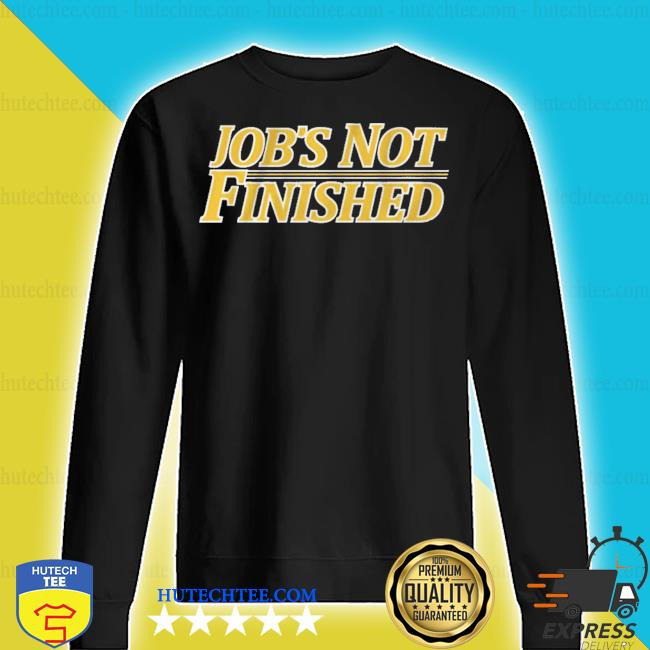 Job's not finished s sweater