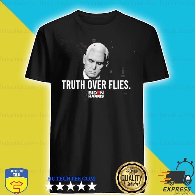 Joe biden harris truth over flies s shirt