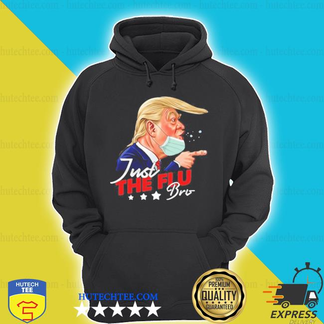 Just the flu-bro coronavirus trump shirt
