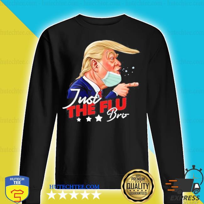 Just the flu-bro coronavirus trump s sweater