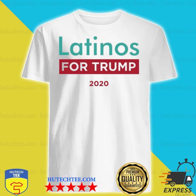 Latinos for trump 2020 shirt